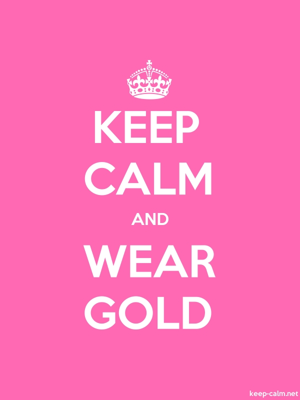 KEEP CALM AND WEAR GOLD - white/pink - Default (600x800)