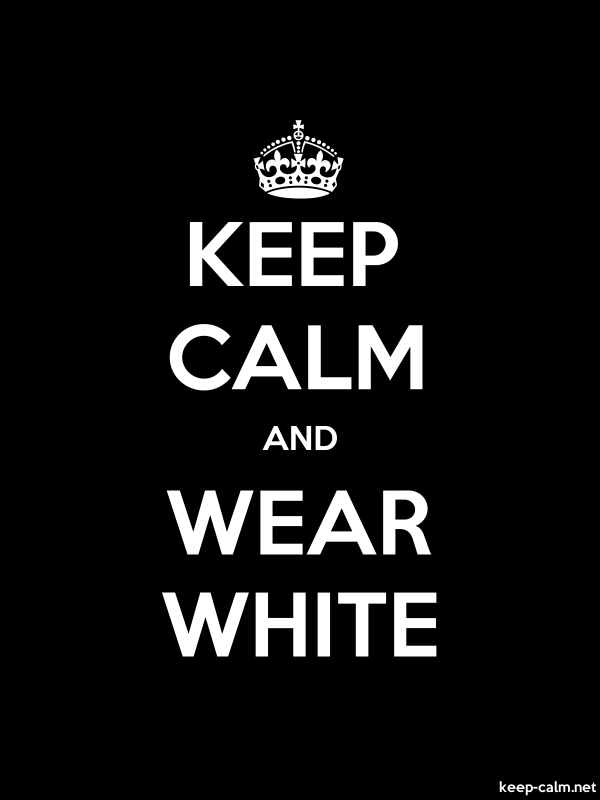 KEEP CALM AND WEAR WHITE - white/black - Default (600x800)