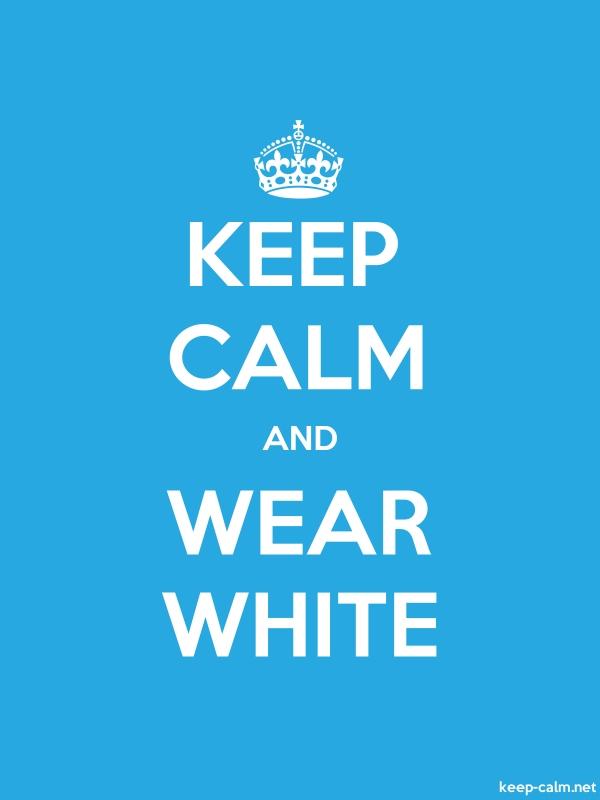 KEEP CALM AND WEAR WHITE - white/blue - Default (600x800)