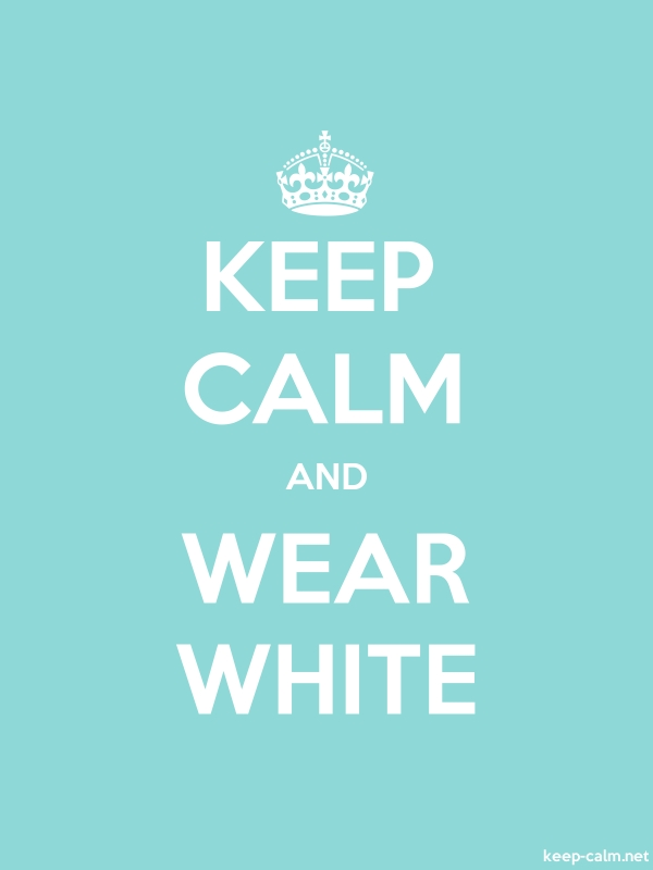 KEEP CALM AND WEAR WHITE - white/lightblue - Default (600x800)