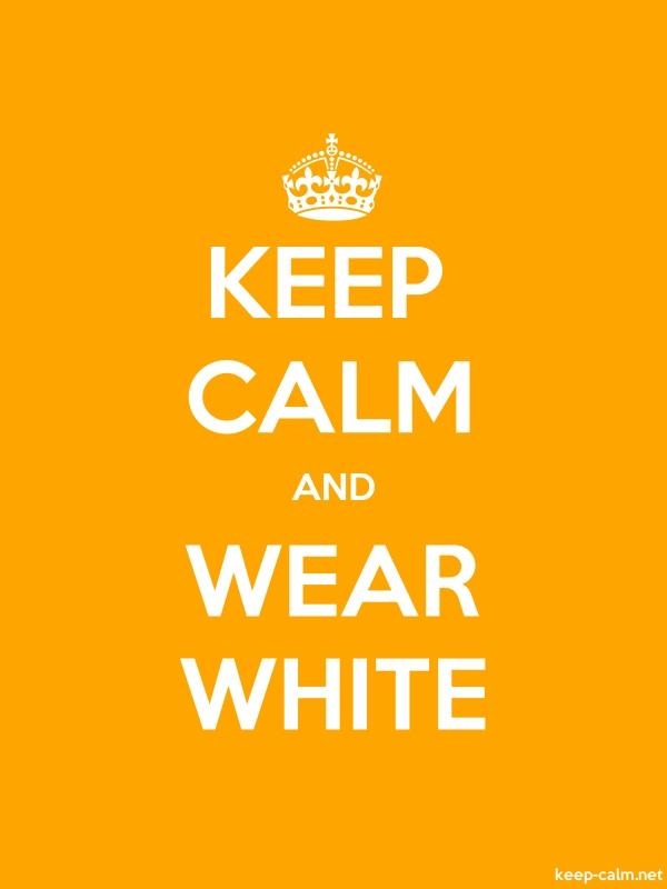 KEEP CALM AND WEAR WHITE - white/orange - Default (600x800)