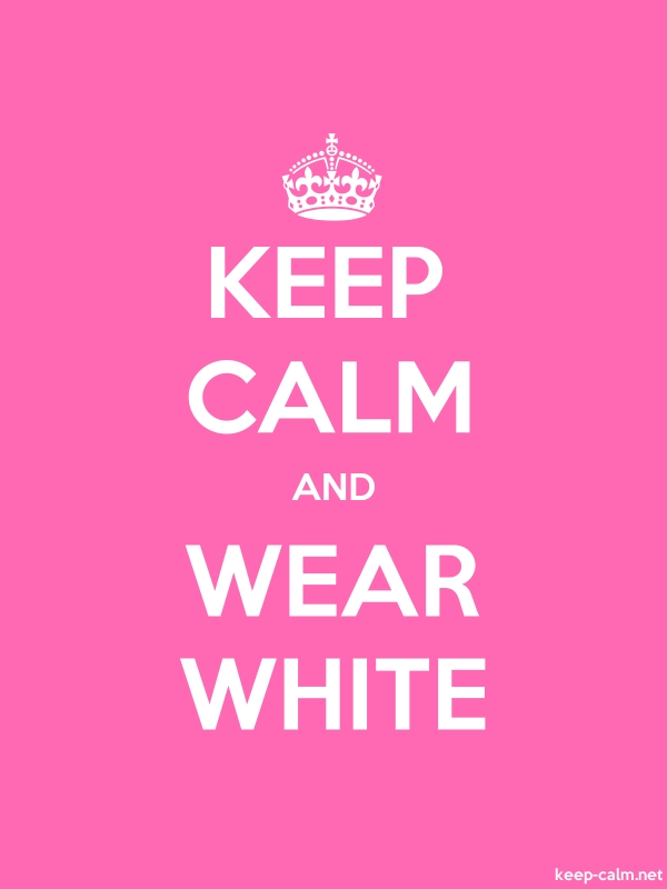 KEEP CALM AND WEAR WHITE - white/pink - Default (600x800)