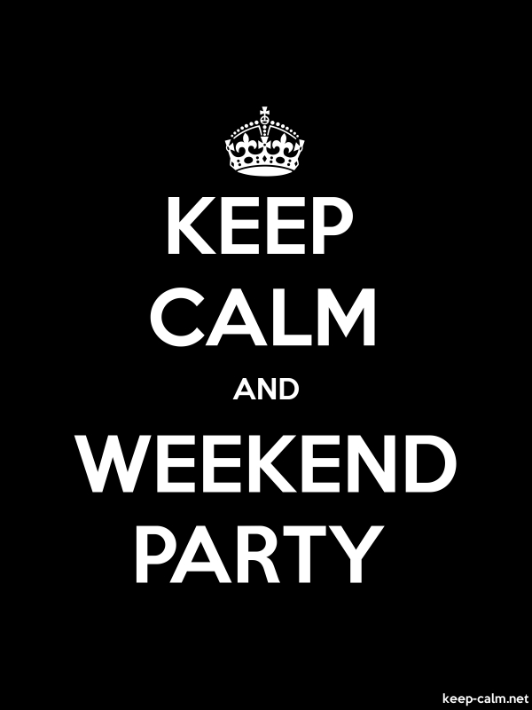 KEEP CALM AND WEEKEND PARTY - white/black - Default (600x800)