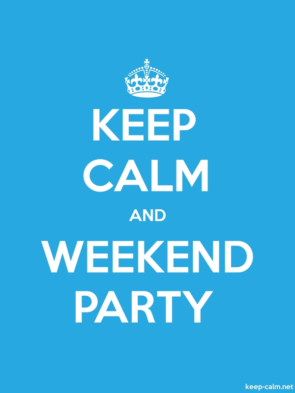 KEEP CALM AND WEEKEND PARTY - white/blue - Default (600x800)
