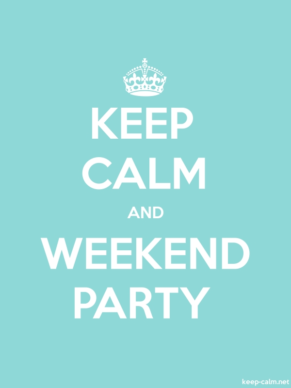 KEEP CALM AND WEEKEND PARTY - white/lightblue - Default (600x800)