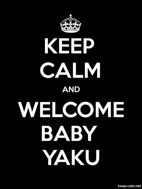 KEEP CALM AND WELCOME BABY YAKU - white/black - Default (600x800)
