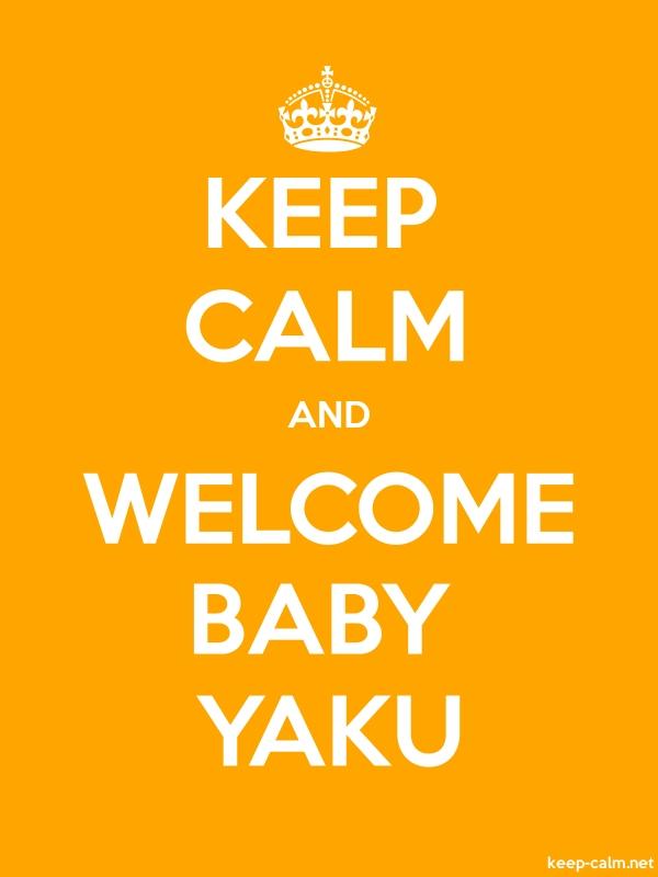 KEEP CALM AND WELCOME BABY YAKU - white/orange - Default (600x800)