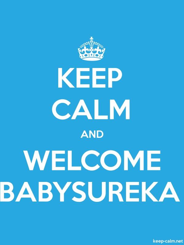 KEEP CALM AND WELCOME BABYSUREKA - white/blue - Default (600x800)