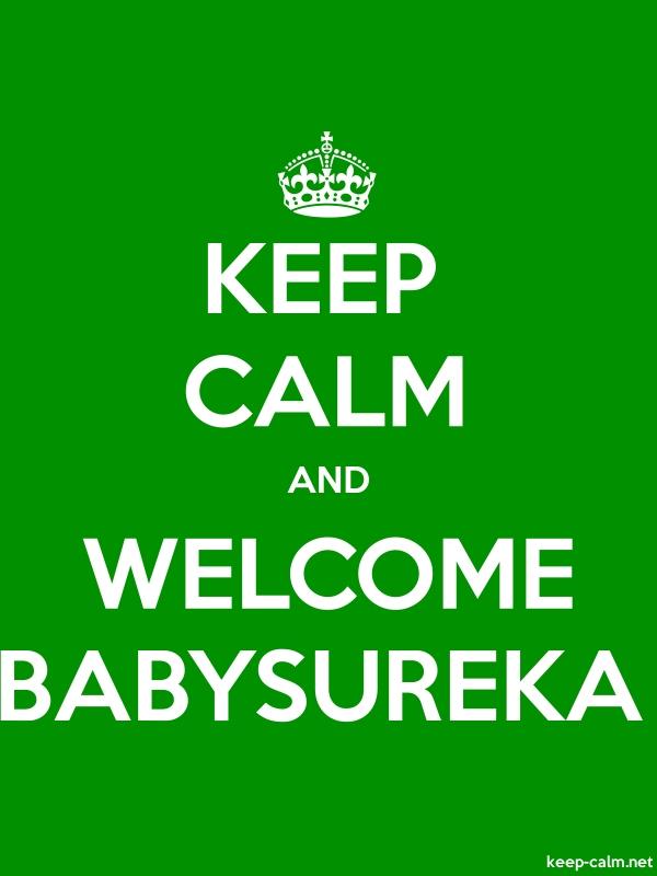 KEEP CALM AND WELCOME BABYSUREKA - white/green - Default (600x800)