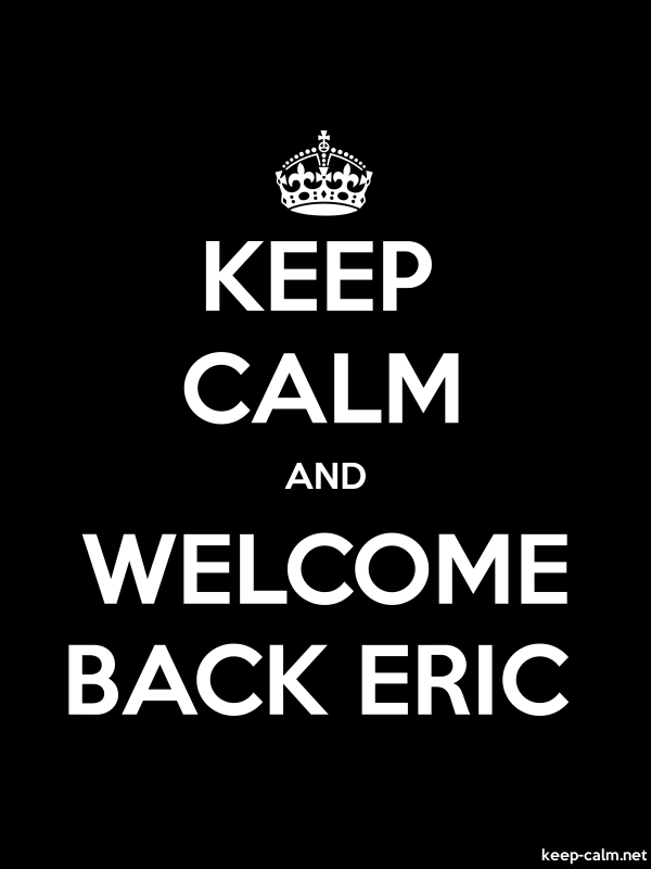 KEEP CALM AND WELCOME BACK ERIC - white/black - Default (600x800)
