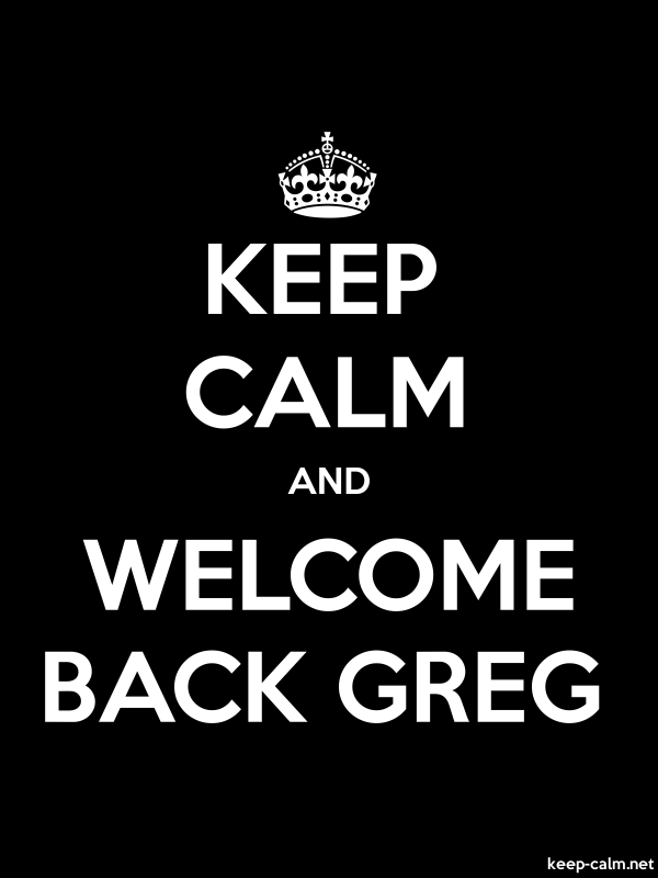 KEEP CALM AND WELCOME BACK GREG - white/black - Default (600x800)