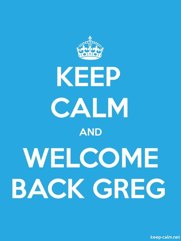 KEEP CALM AND WELCOME BACK GREG - white/blue - Default (600x800)