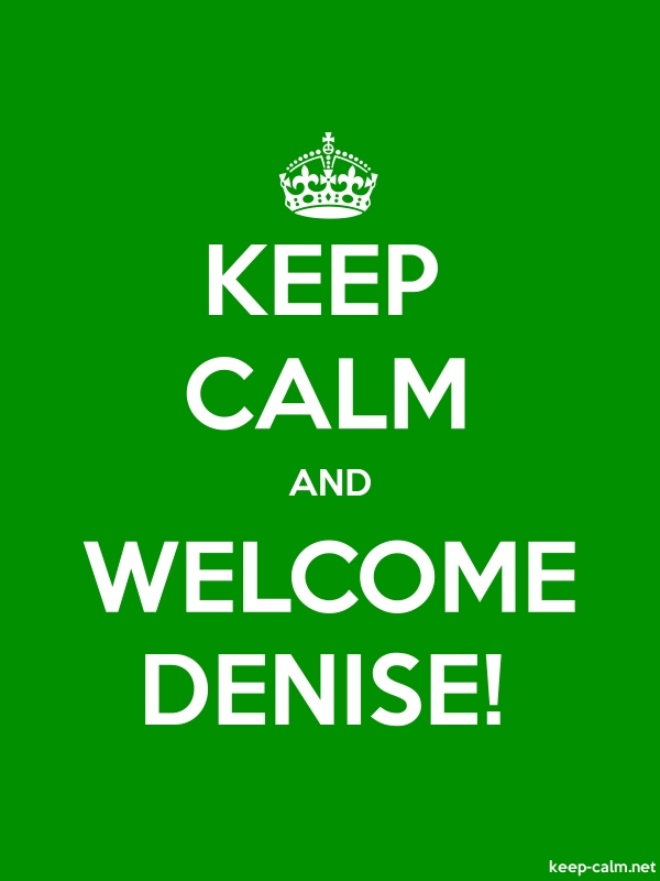 KEEP CALM AND WELCOME DENISE! - white/green - Default (600x800)