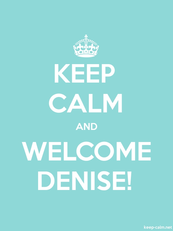 KEEP CALM AND WELCOME DENISE! - white/lightblue - Default (600x800)