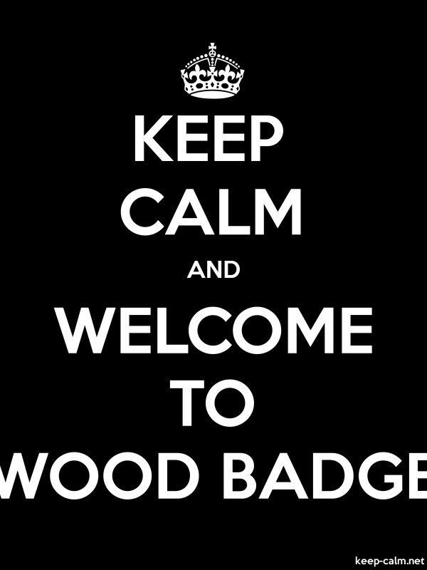 KEEP CALM AND WELCOME TO WOOD BADGE - white/black - Default (600x800)