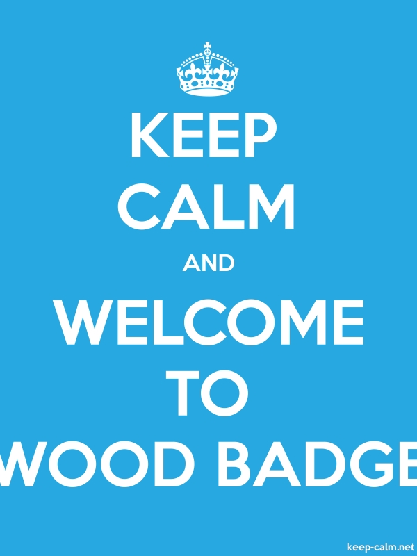 KEEP CALM AND WELCOME TO WOOD BADGE - white/blue - Default (600x800)