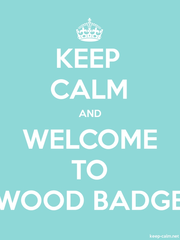 KEEP CALM AND WELCOME TO WOOD BADGE - white/lightblue - Default (600x800)
