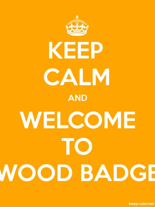 KEEP CALM AND WELCOME TO WOOD BADGE - white/orange - Default (600x800)