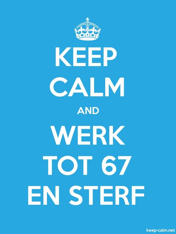 KEEP CALM AND WERK TOT 67 EN STERF - white/blue - Default (600x800)