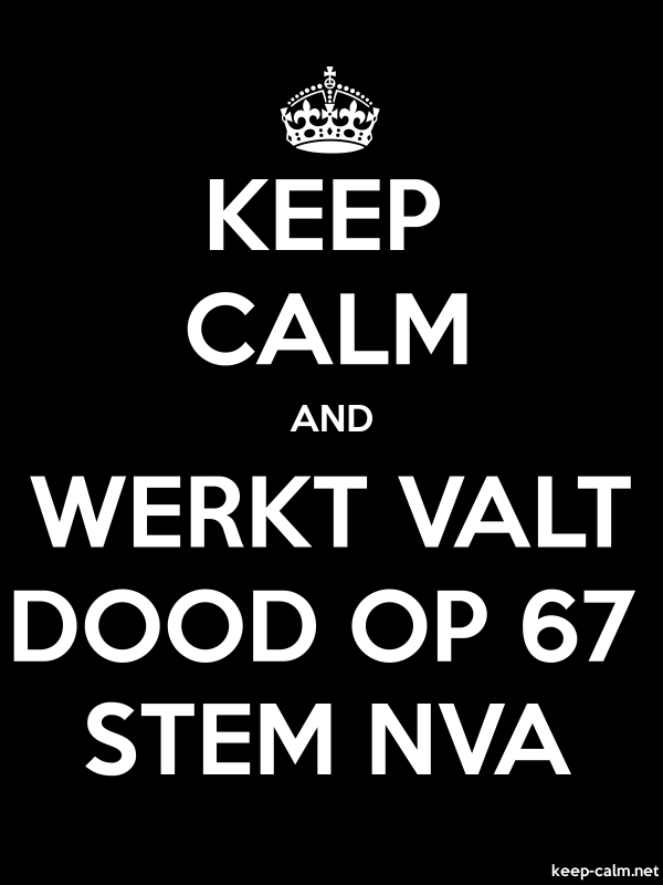 KEEP CALM AND WERKT VALT DOOD OP 67 STEM NVA - white/black - Default (600x800)