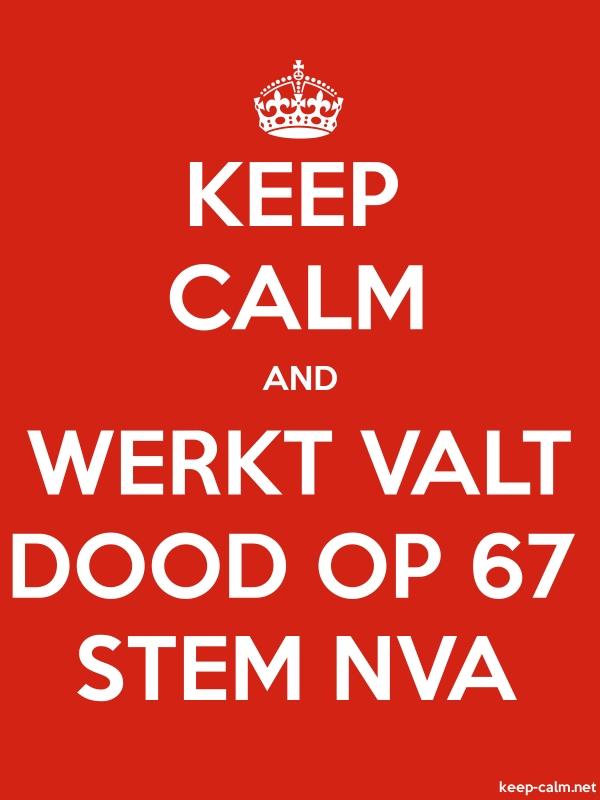 KEEP CALM AND WERKT VALT DOOD OP 67 STEM NVA - white/red - Default (600x800)
