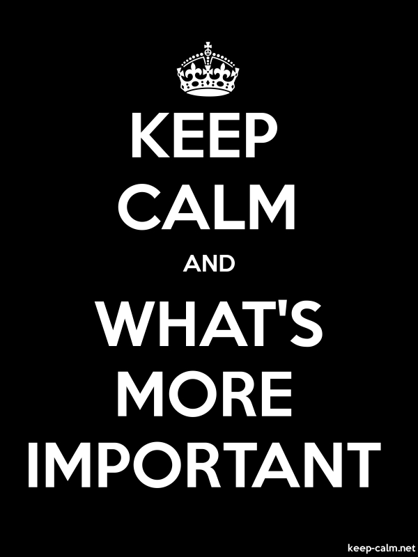 KEEP CALM AND WHAT'S MORE IMPORTANT - white/black - Default (600x800)