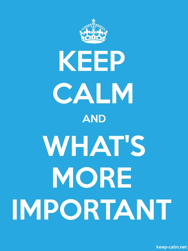 KEEP CALM AND WHAT'S MORE IMPORTANT - white/blue - Default (600x800)