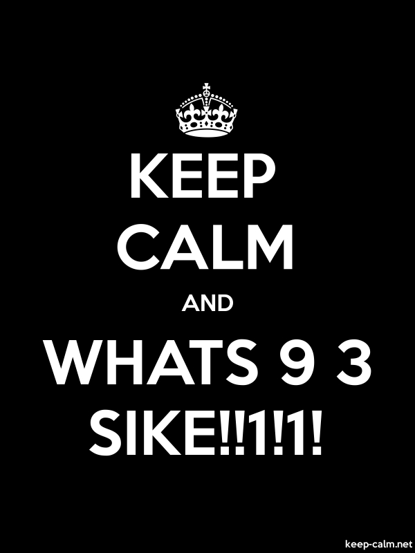 KEEP CALM AND WHATS 9 3 SIKE!!1!1! - white/black - Default (600x800)