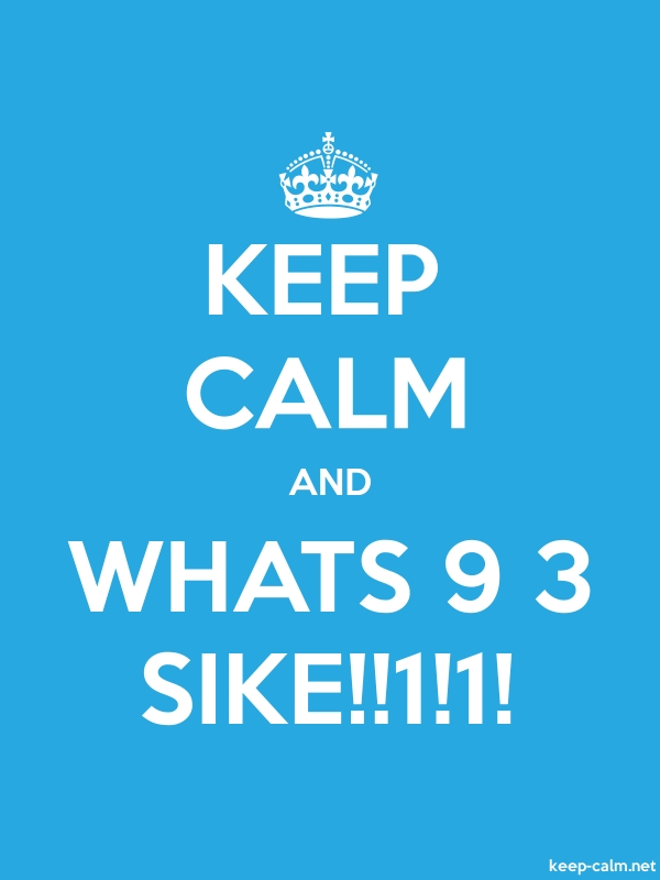 KEEP CALM AND WHATS 9 3 SIKE!!1!1! - white/blue - Default (600x800)