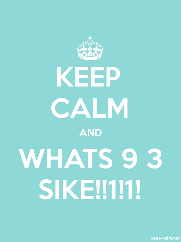 KEEP CALM AND WHATS 9 3 SIKE!!1!1! - white/lightblue - Default (600x800)