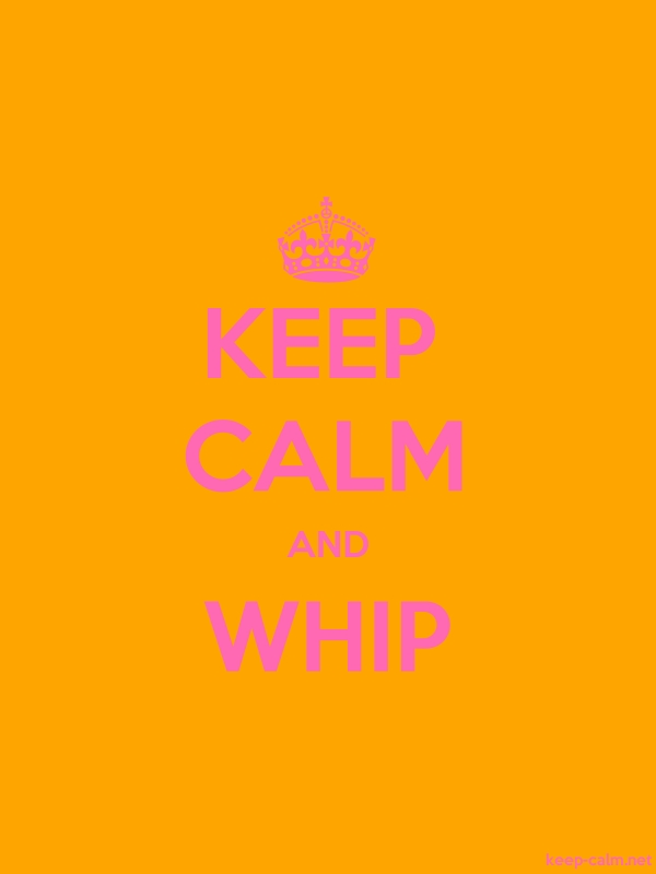 KEEP CALM AND WHIP - pink/orange - Default (600x800)