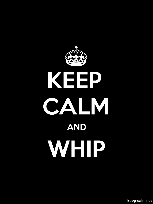 KEEP CALM AND WHIP - white/black - Default (600x800)