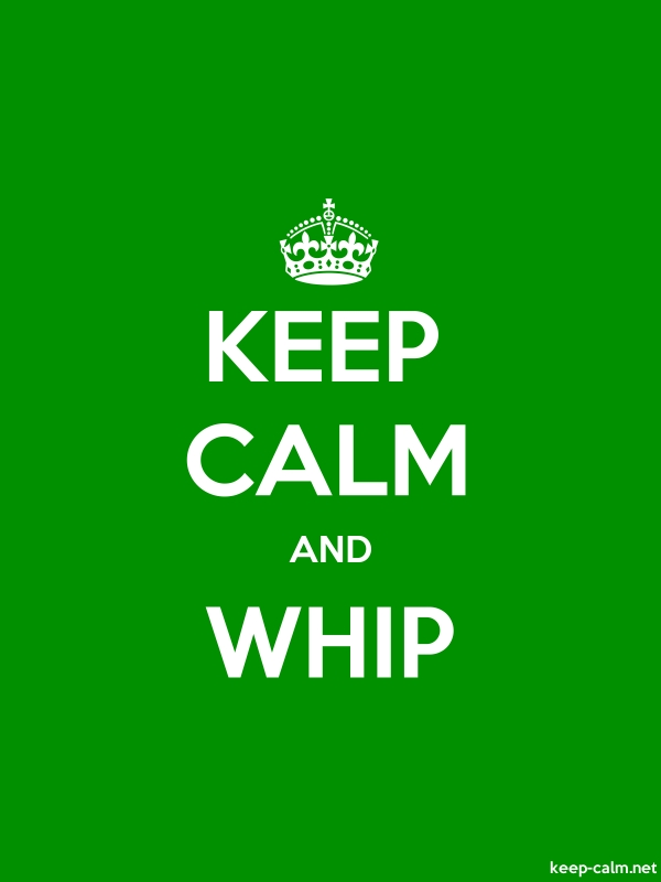 KEEP CALM AND WHIP - white/green - Default (600x800)