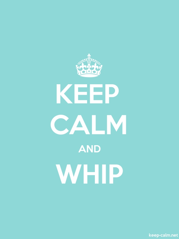 KEEP CALM AND WHIP - white/lightblue - Default (600x800)