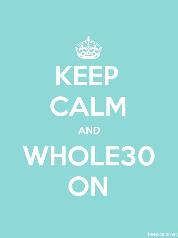KEEP CALM AND WHOLE30 ON - white/lightblue - Default (600x800)