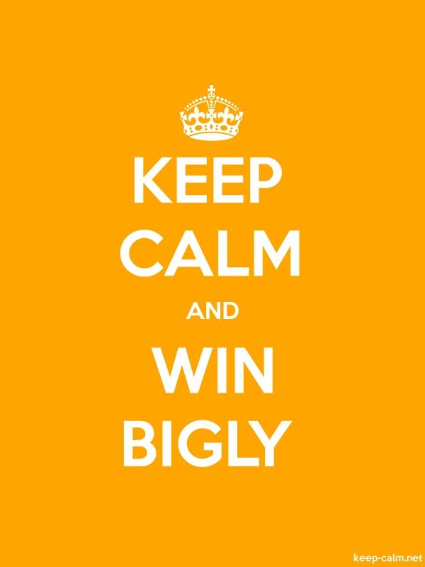 KEEP CALM AND WIN BIGLY - white/orange - Default (600x800)