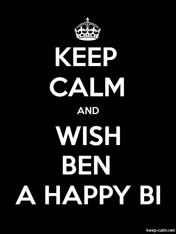 KEEP CALM AND WISH BEN A HAPPY BI - white/black - Default (600x800)