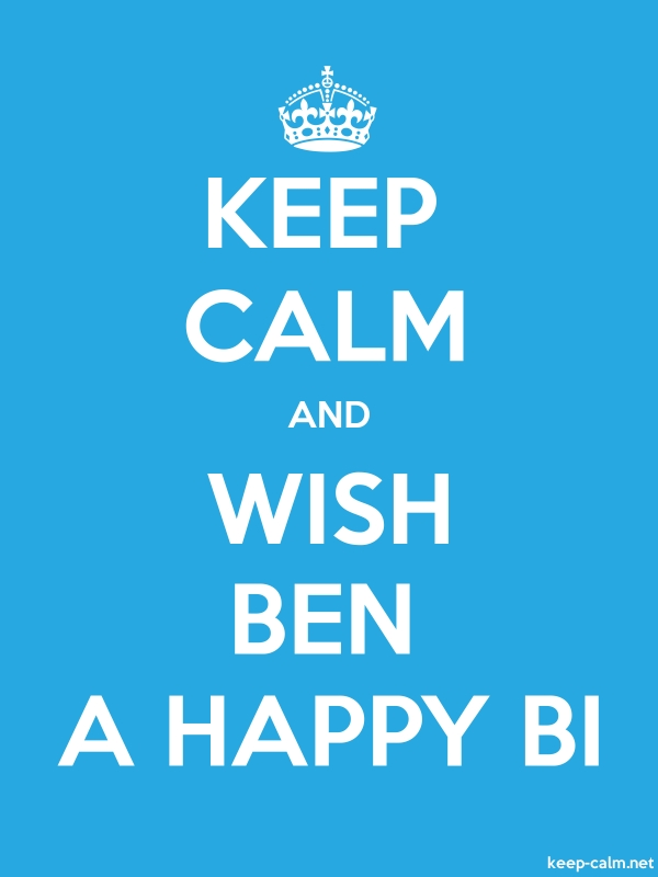 KEEP CALM AND WISH BEN A HAPPY BI - white/blue - Default (600x800)