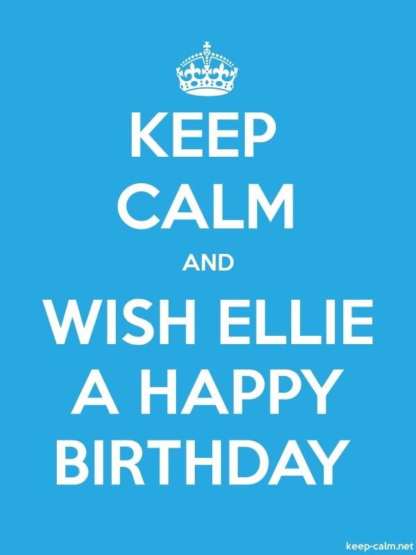 KEEP CALM AND WISH ELLIE A HAPPY BIRTHDAY - white/blue - Default (600x800)