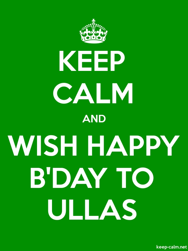 KEEP CALM AND WISH HAPPY B'DAY TO ULLAS - white/green - Default (600x800)