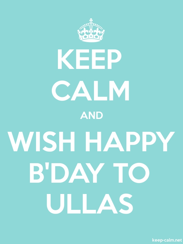 KEEP CALM AND WISH HAPPY B'DAY TO ULLAS - white/lightblue - Default (600x800)