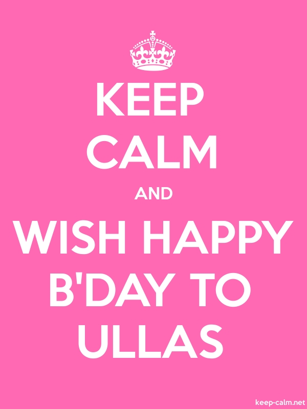 KEEP CALM AND WISH HAPPY B'DAY TO ULLAS - white/pink - Default (600x800)