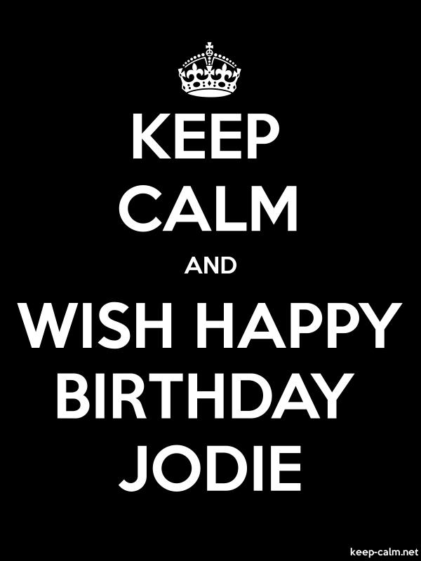 KEEP CALM AND WISH HAPPY BIRTHDAY JODIE - white/black - Default (600x800)