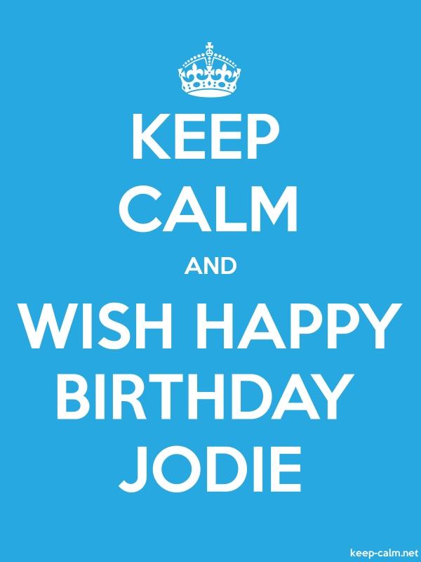 KEEP CALM AND WISH HAPPY BIRTHDAY JODIE - white/blue - Default (600x800)