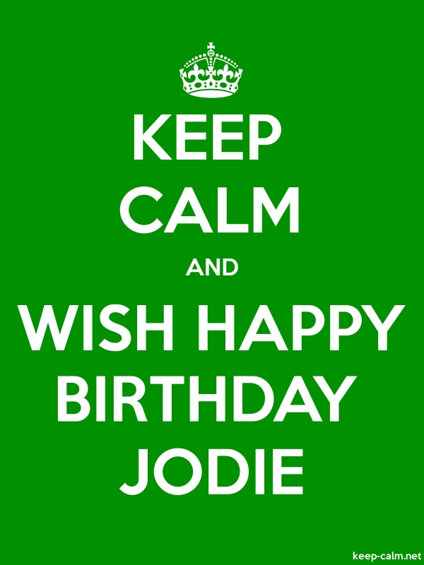 KEEP CALM AND WISH HAPPY BIRTHDAY JODIE - white/green - Default (600x800)