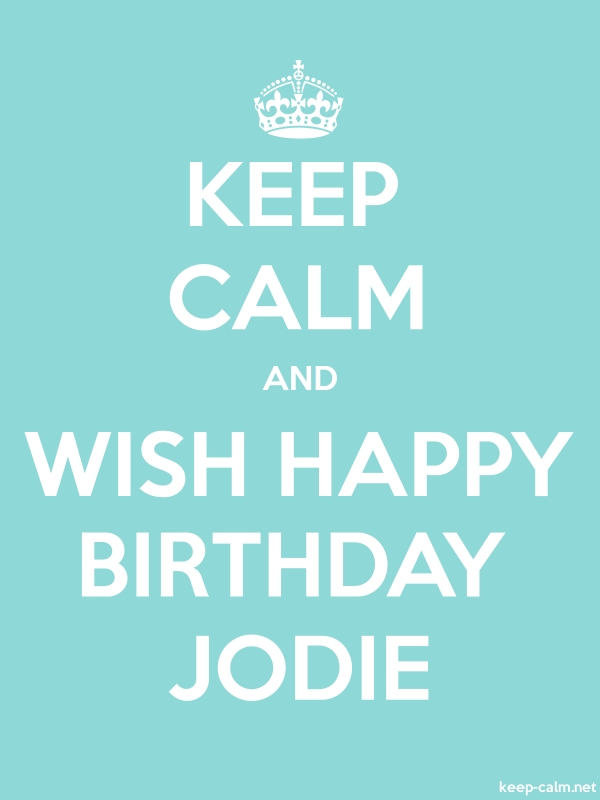 KEEP CALM AND WISH HAPPY BIRTHDAY JODIE - white/lightblue - Default (600x800)