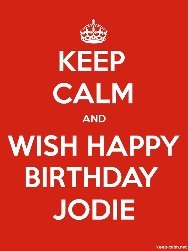 KEEP CALM AND WISH HAPPY BIRTHDAY JODIE - white/red - Default (600x800)