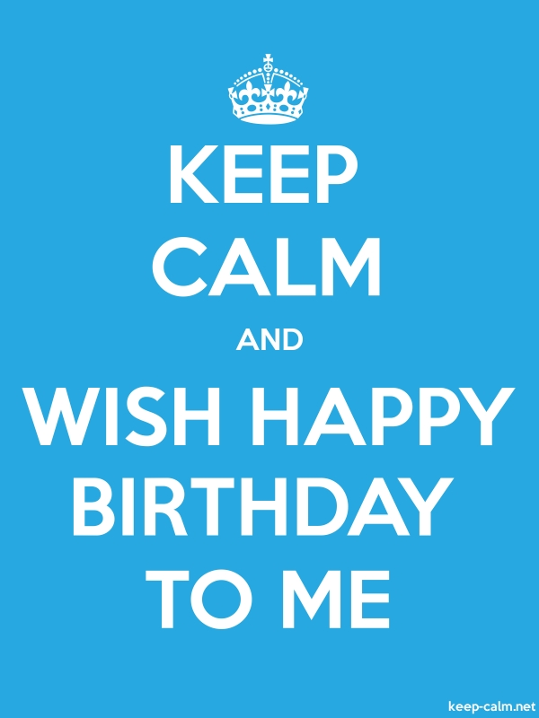 KEEP CALM AND WISH HAPPY BIRTHDAY TO ME - white/blue - Default (600x800)