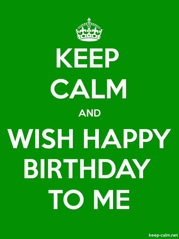 KEEP CALM AND WISH HAPPY BIRTHDAY TO ME - white/green - Default (600x800)