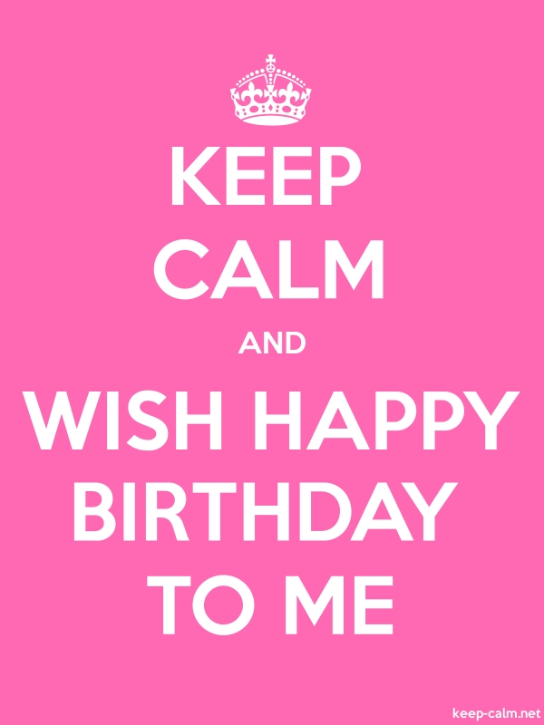 KEEP CALM AND WISH HAPPY BIRTHDAY TO ME - white/pink - Default (600x800)